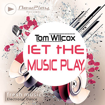 Tom Wilcox - Let the music play - Deep House - Electro - Reggaeton